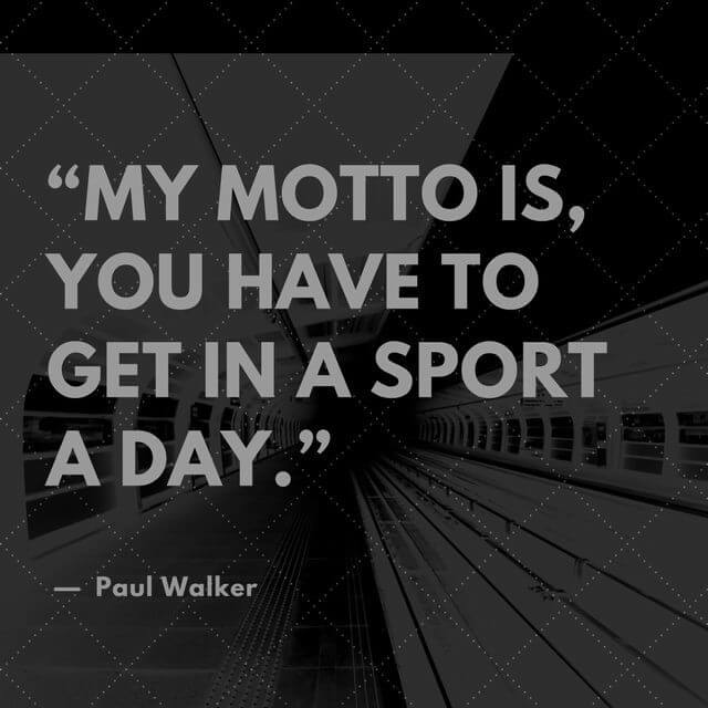 Paul Walker Motto