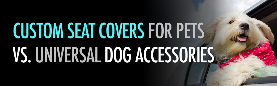 Custom vs Universal Pet Covers