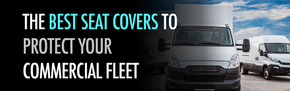 Best Seat Covers to Protect Your Commercial Fleet