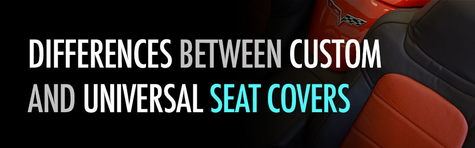 Universal or Custom Seat Covers